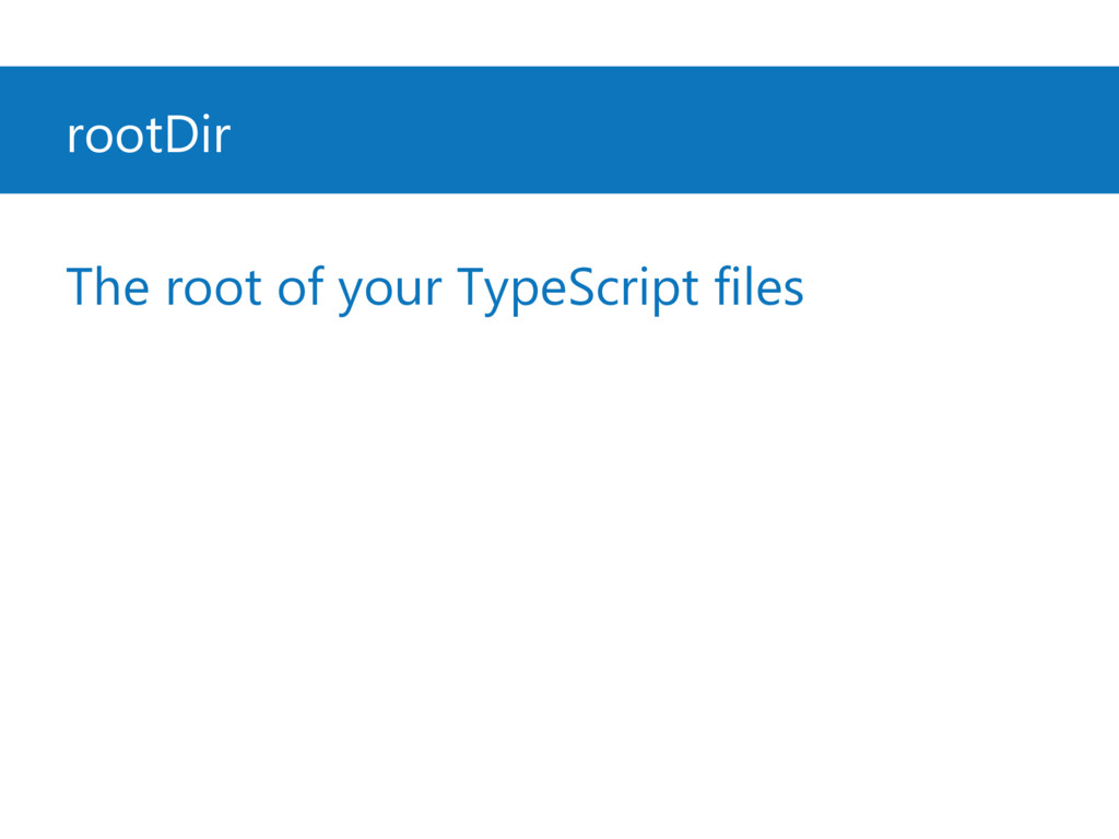 rootDir The root of your TypeScript files