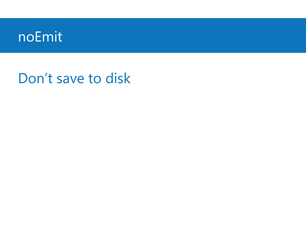 noEmit Don't save to disk