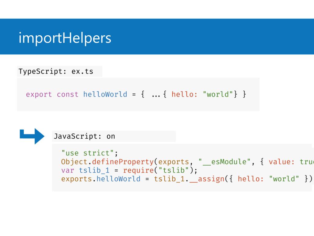 importHelpers export const helloWorld = { ...{ ...