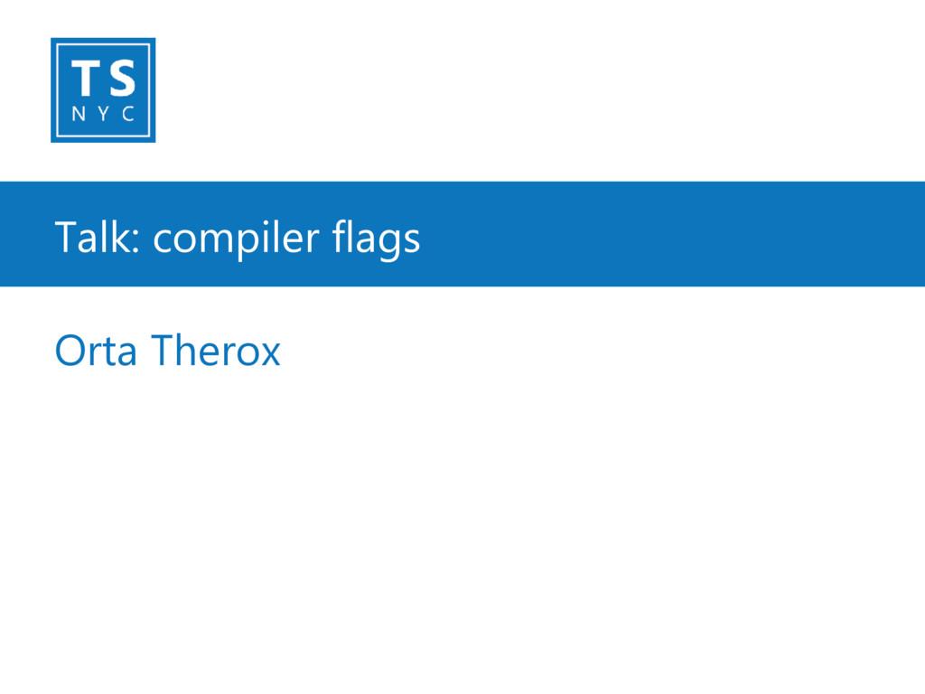 Talk: compiler flags Orta Therox