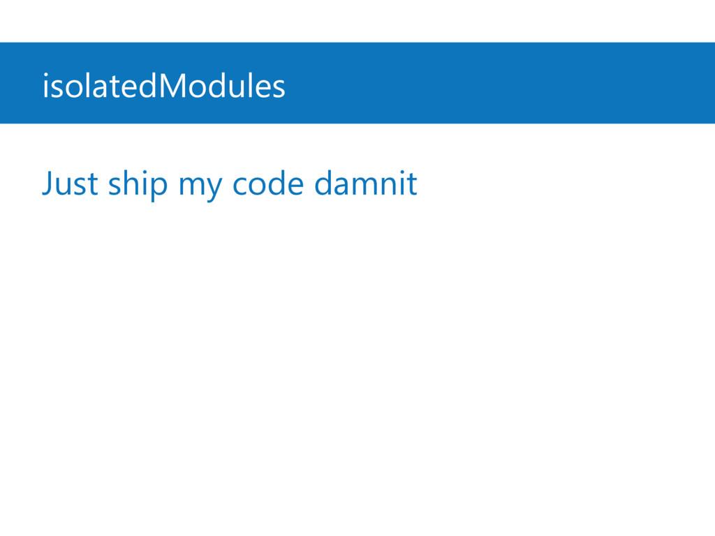 isolatedModules Just ship my code damnit