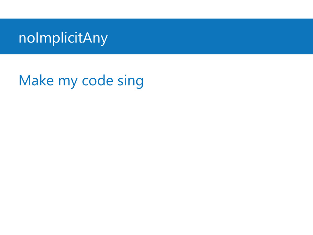 noImplicitAny Make my code sing