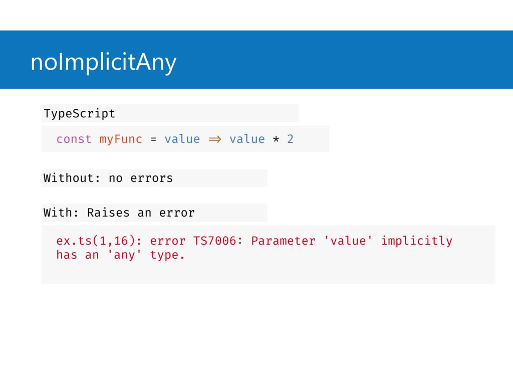 noImplicitAny const myFunc = value => value * 2...