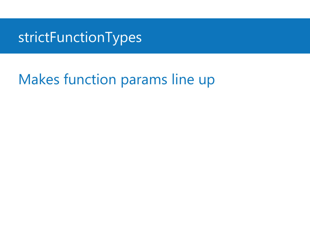 strictFunctionTypes Makes function params line ...
