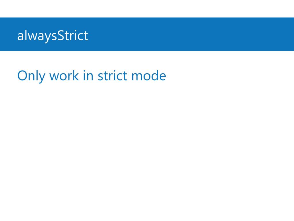 alwaysStrict Only work in strict mode