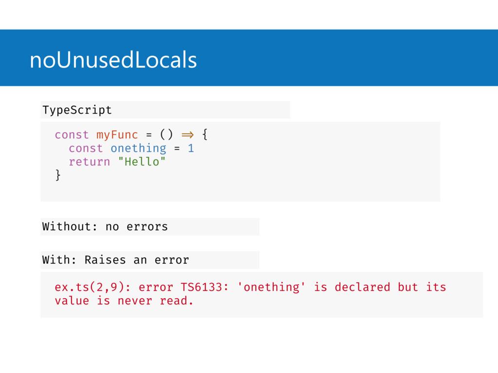 noUnusedLocals const myFunc = () => { const one...