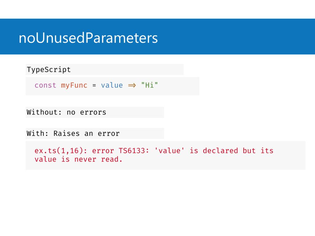 """noUnusedParameters const myFunc = value => """"Hi""""..."""