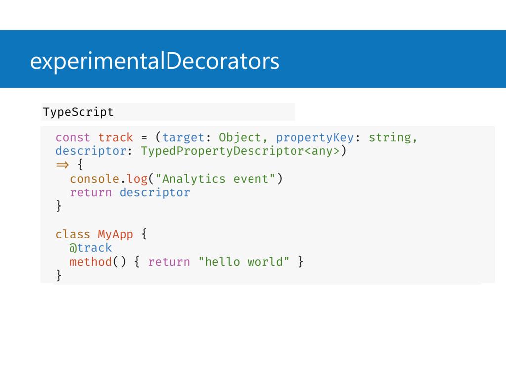 experimentalDecorators const track = (target: O...