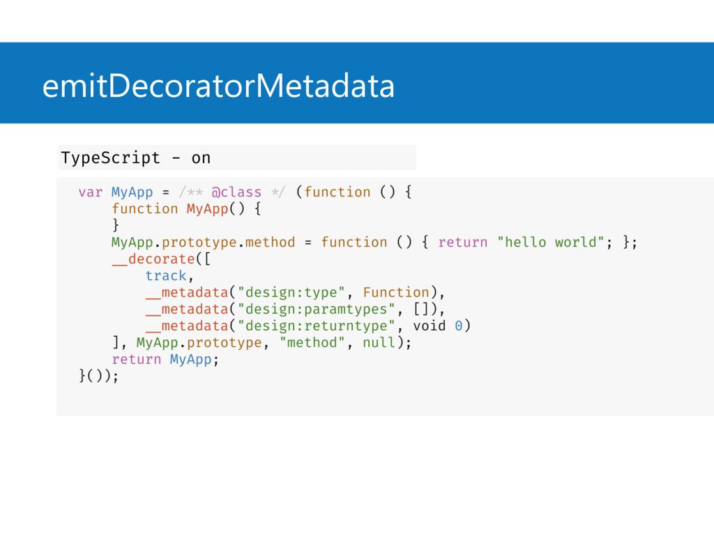 emitDecoratorMetadata var MyApp = /** @class */...