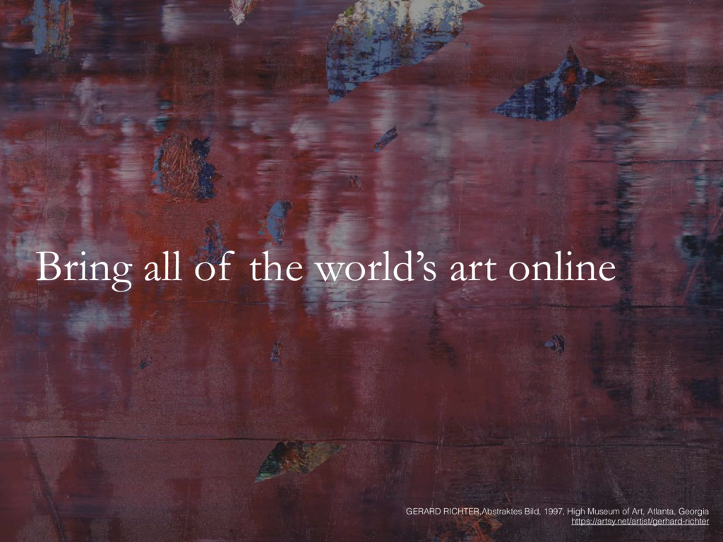 Bring all of the world's art online GERARD RICH...
