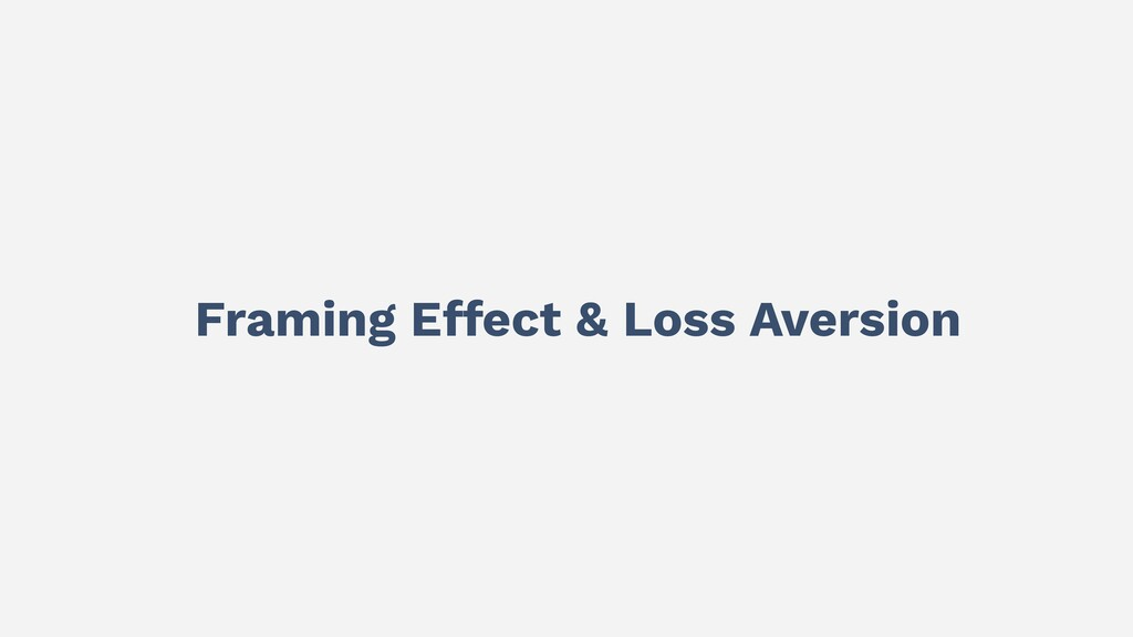 Framing Effect & Loss Aversion