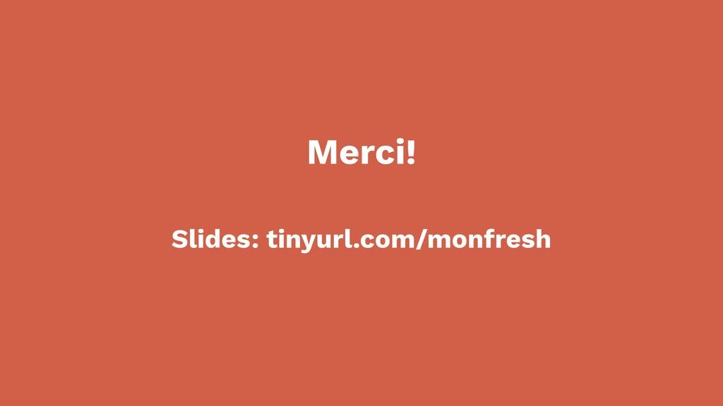 Slides: tinyurl.com/monfresh Merci!