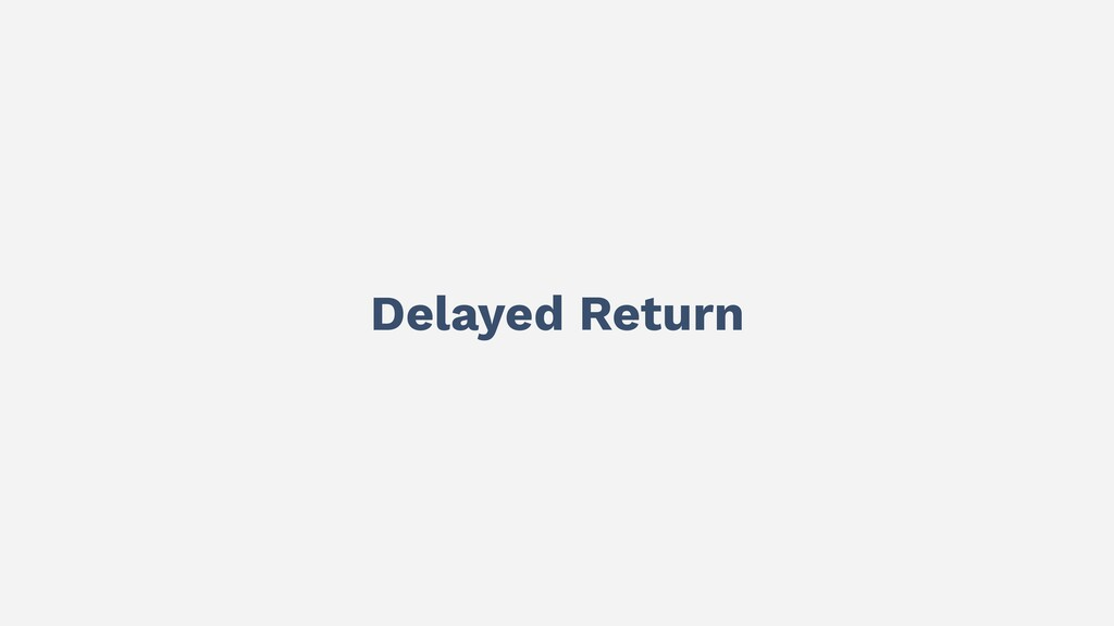 Delayed Return