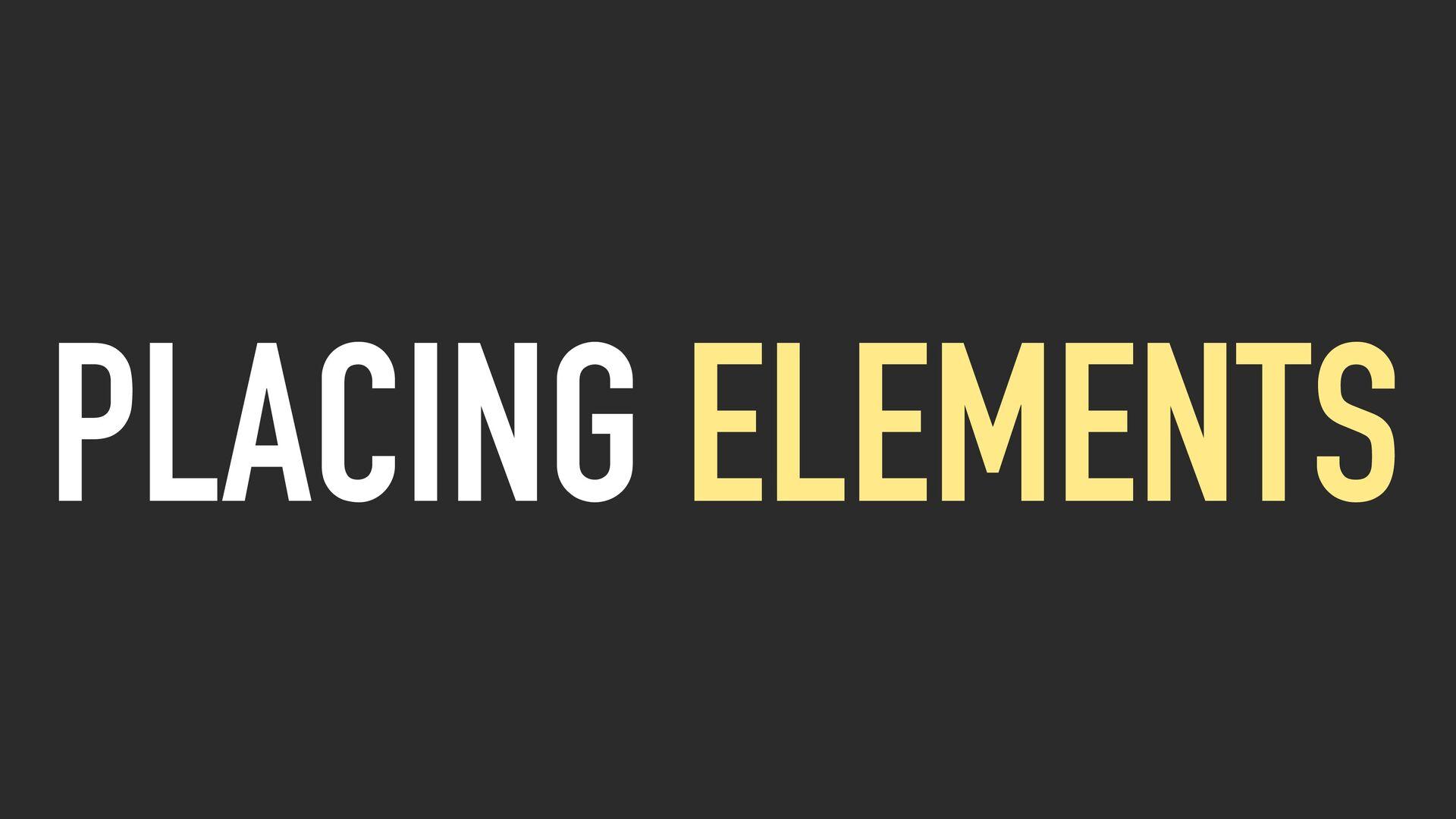 PLACING ELEMENTS