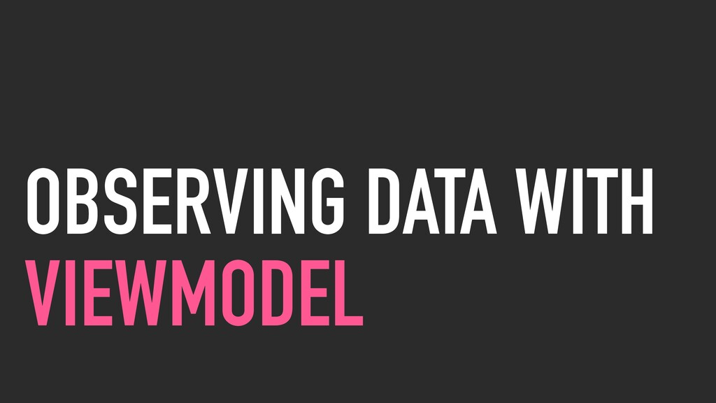 OBSERVING DATA WITH VIEWMODEL
