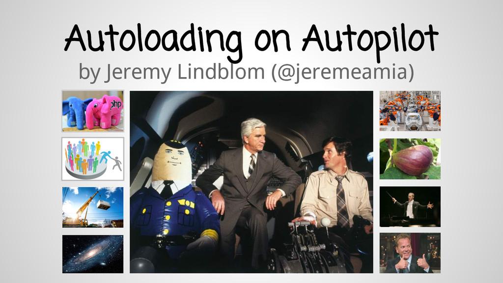 Autoloading on Autopilot by Jeremy Lindblom (@j...