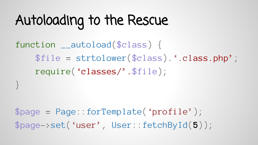 Autoloading to the Rescue function __autoload($...