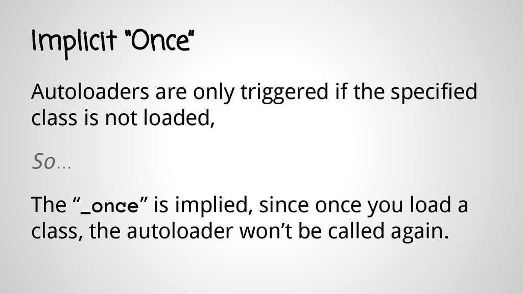 """Implicit """"Once"""" Autoloaders are only triggered ..."""