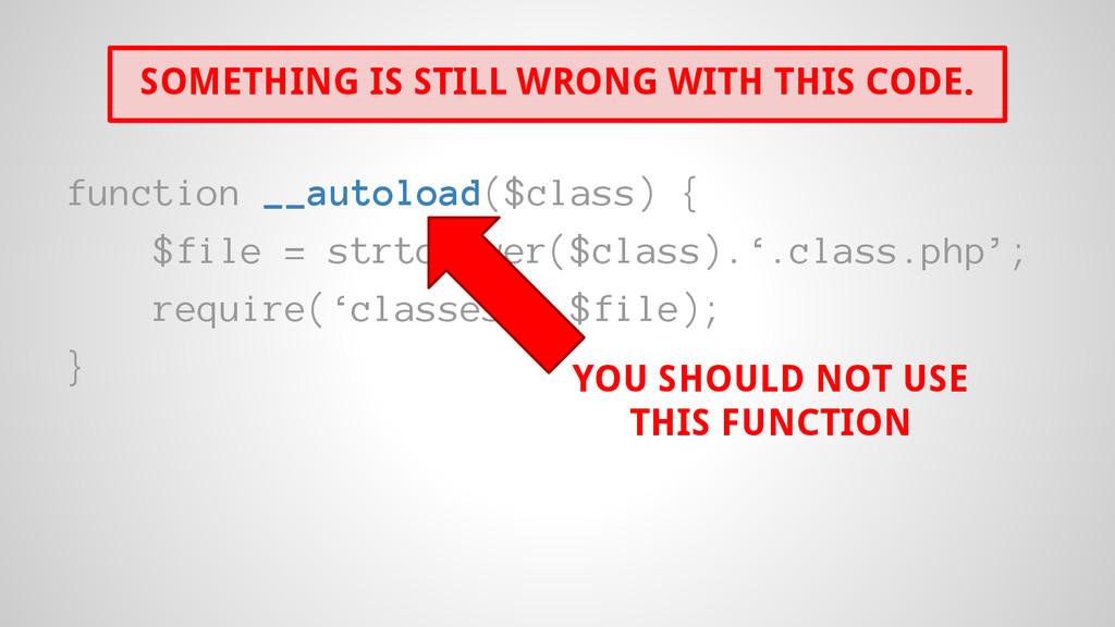 function __autoload($class) { $file = strtolowe...