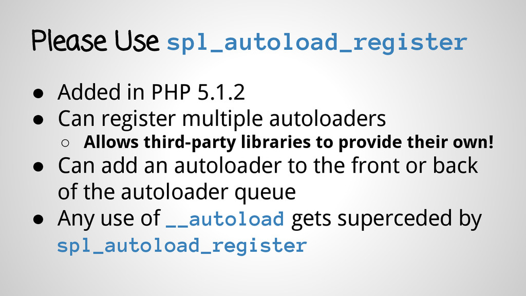 Please Use spl_autoload_register ● Added in PHP...