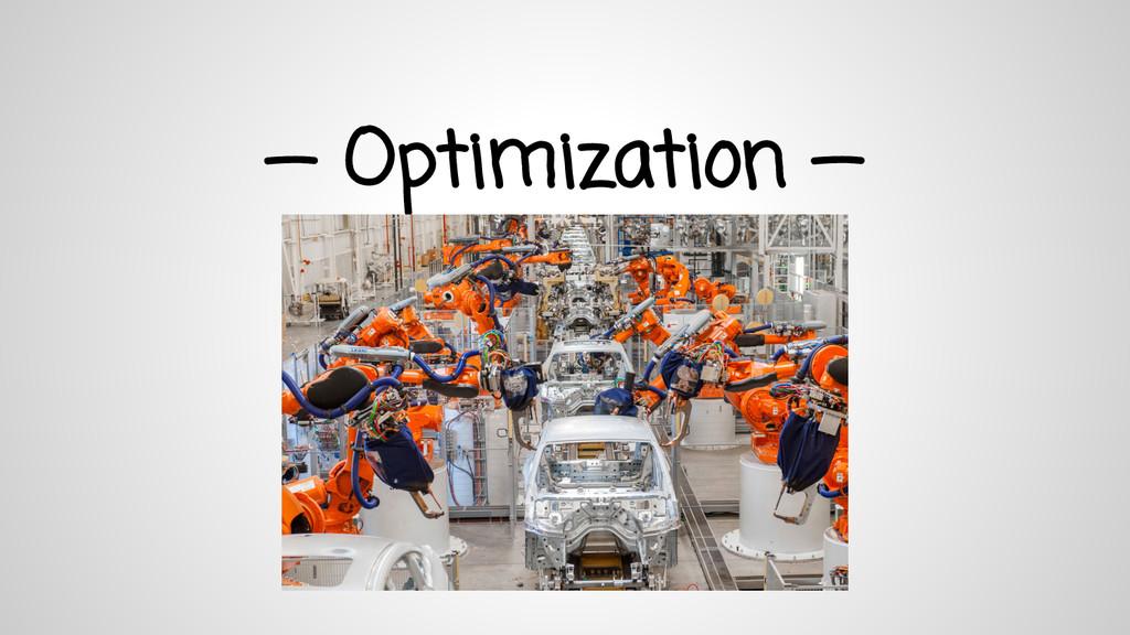 — Optimization —