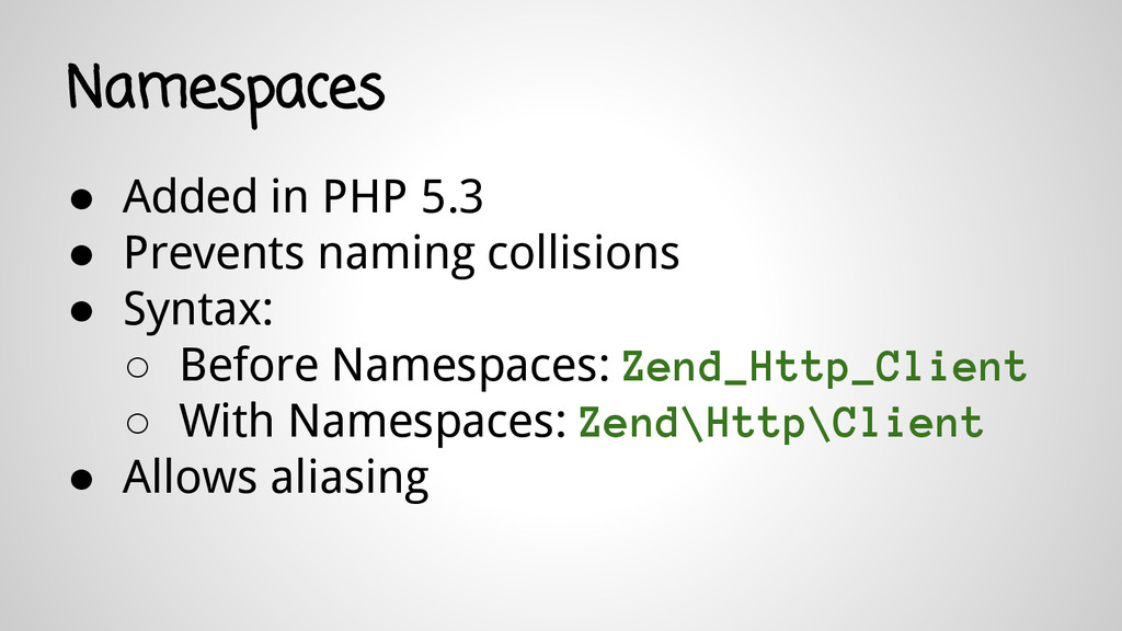Namespaces ● Added in PHP 5.3 ● Prevents naming...