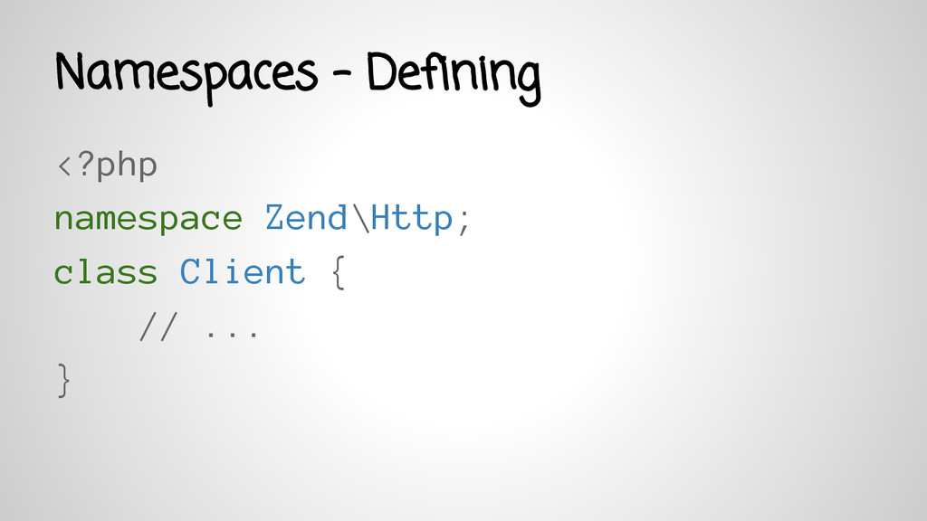 Namespaces - Defining <?php namespace Zend\Http...