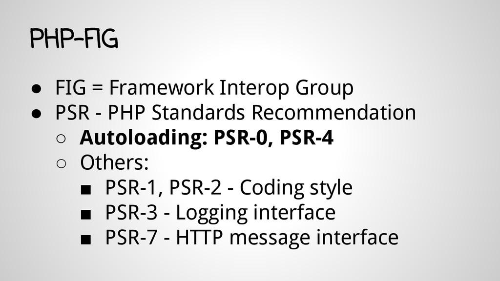 ● FIG = Framework Interop Group ● PSR - PHP Sta...
