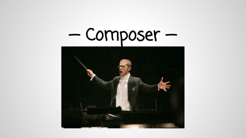 — Composer —