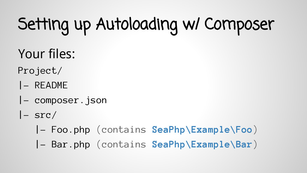 Setting up Autoloading w/ Composer Your files: ...