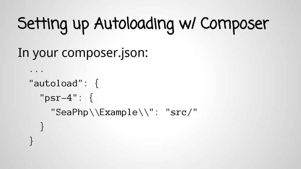 Setting up Autoloading w/ Composer In your comp...