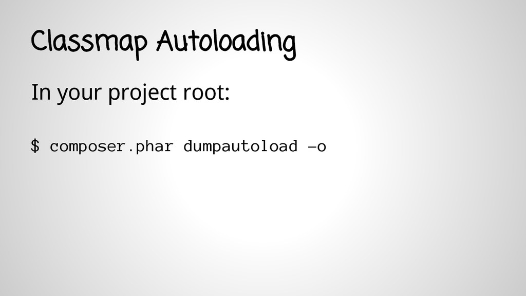 Classmap Autoloading In your project root: $ co...