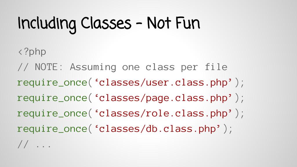 Including Classes - Not Fun <?php // NOTE: Assu...