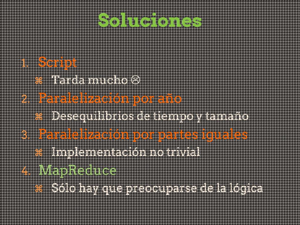 Soluciones 1. Script  2. Paralelización por añ...