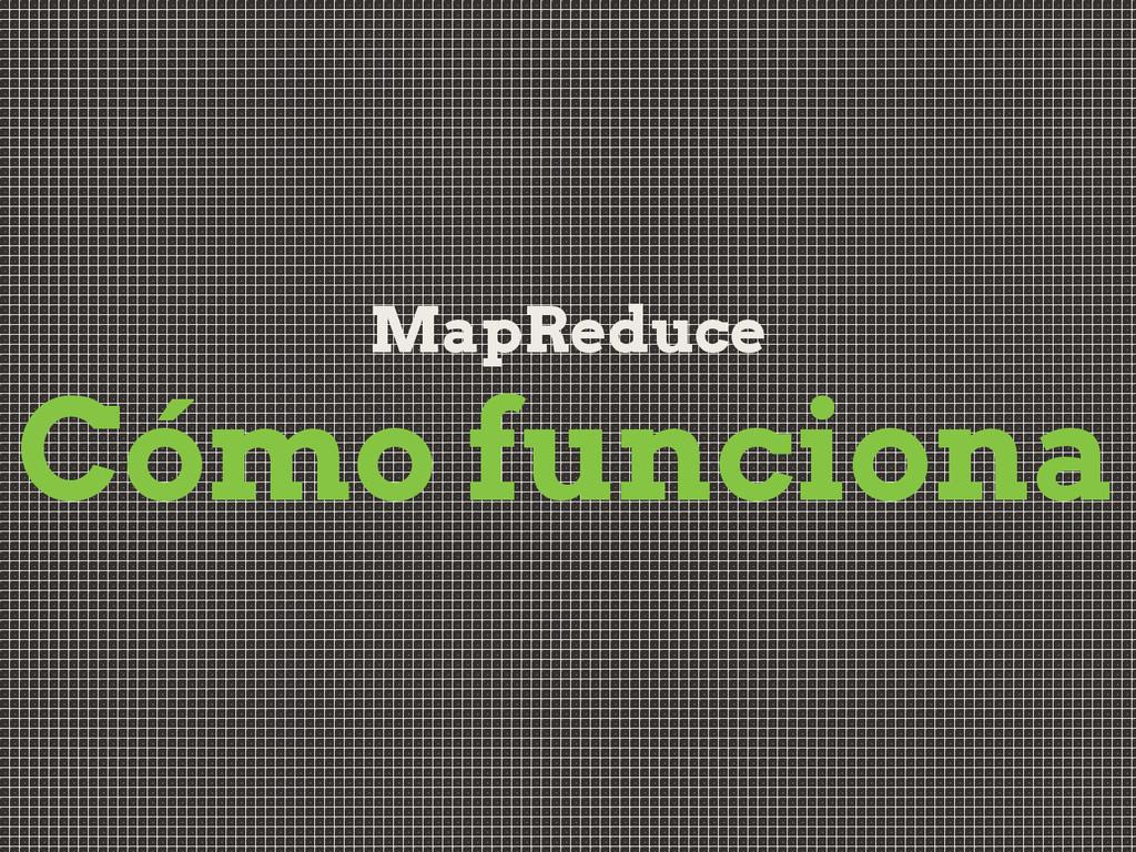 MapReduce Cómo funciona