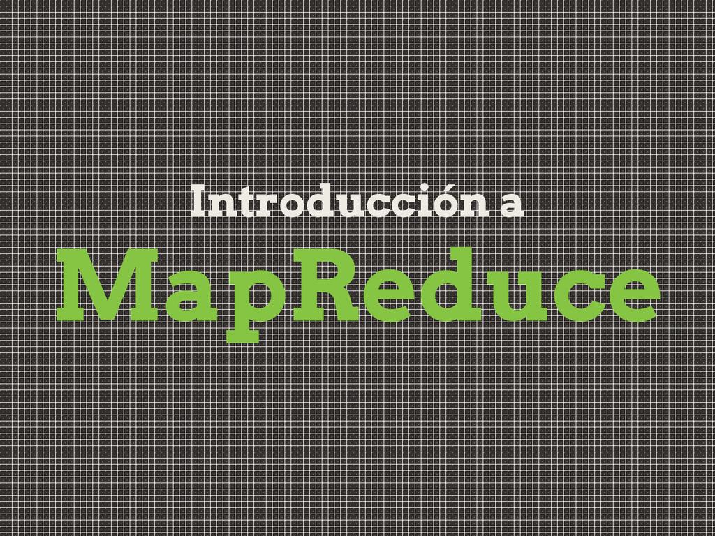 Introducción a MapReduce
