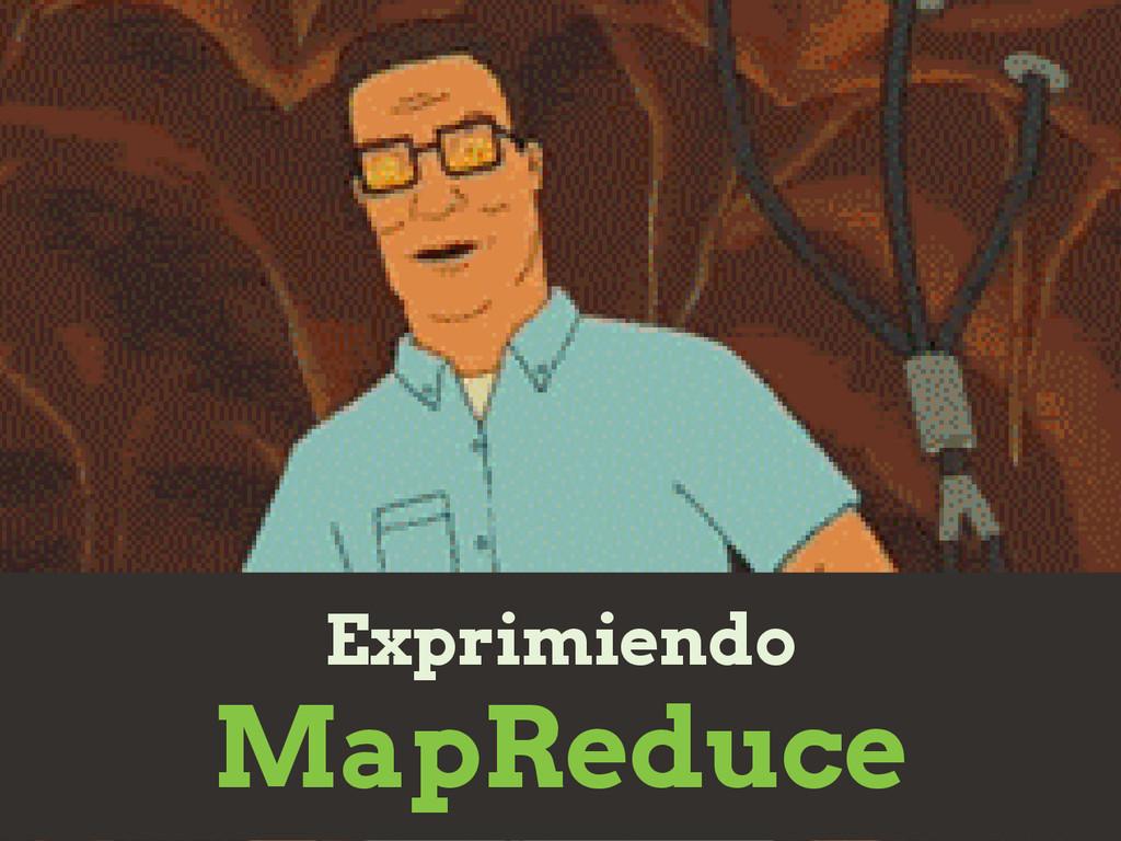 Exprimiendo MapReduce