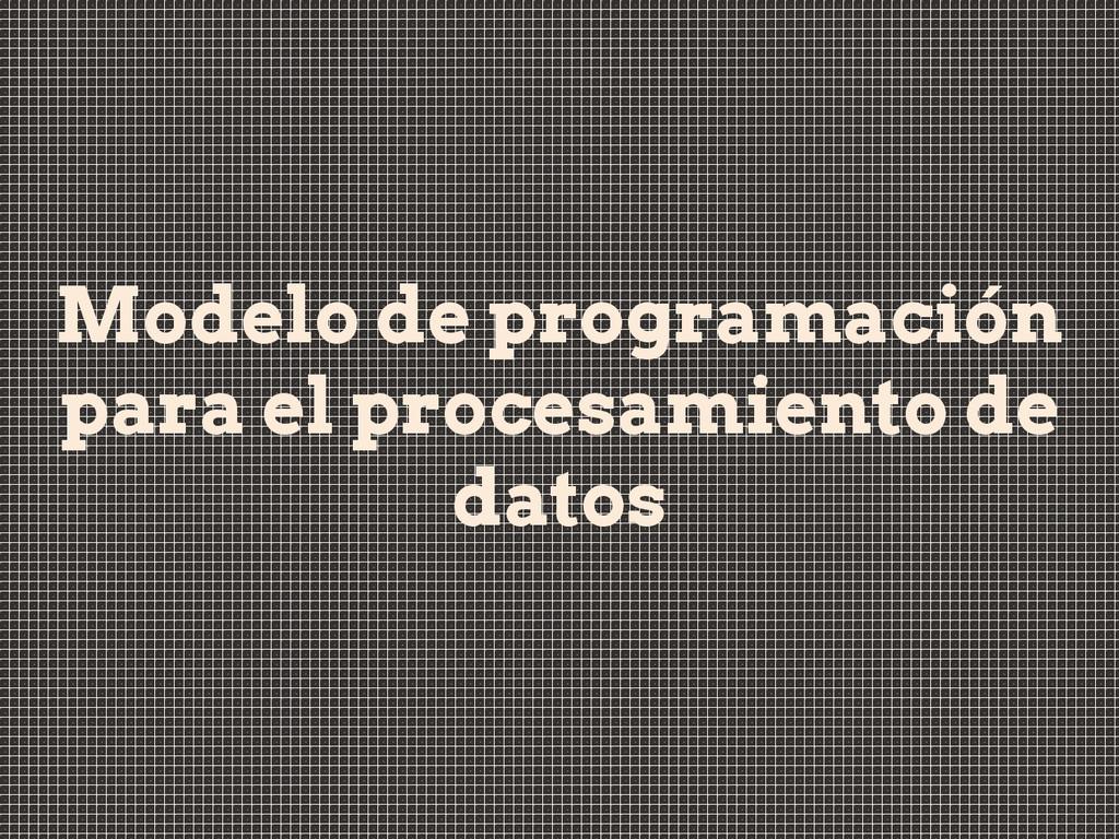 Modelo de programación para el procesamiento de...