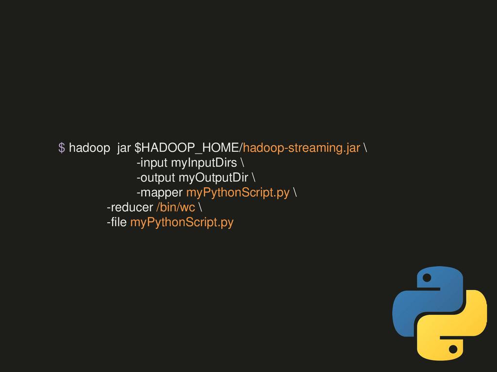 $ hadoop jar $HADOOP_HOME/hadoop-streaming.jar ...