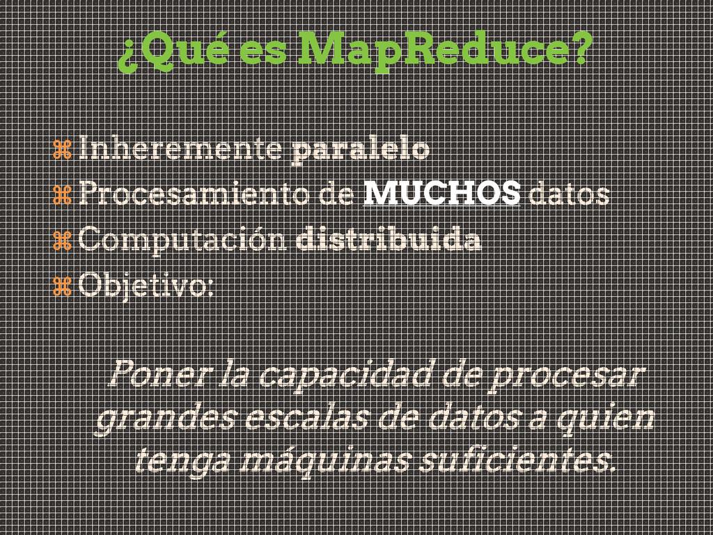 ¿Qué es MapReduce?   MUCHOS  