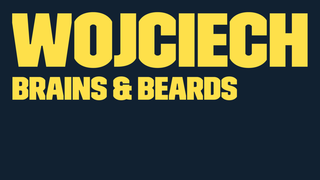 Wojciech Brains & Beards