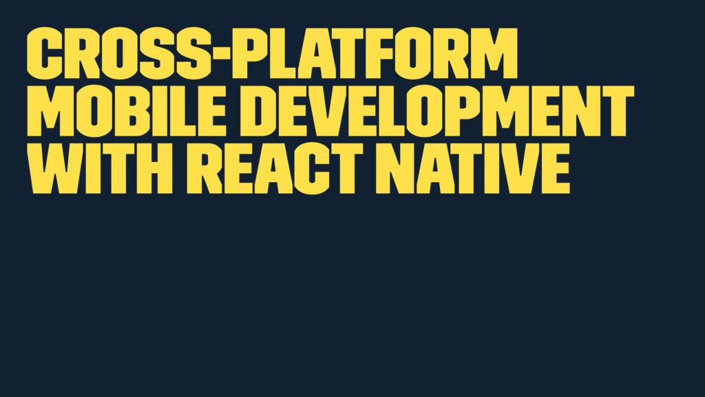 Cross-platform mobile development with React Na...