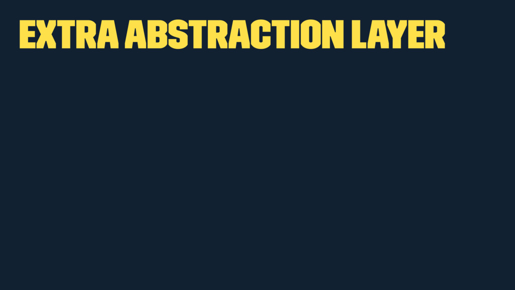 extra abstraction layer