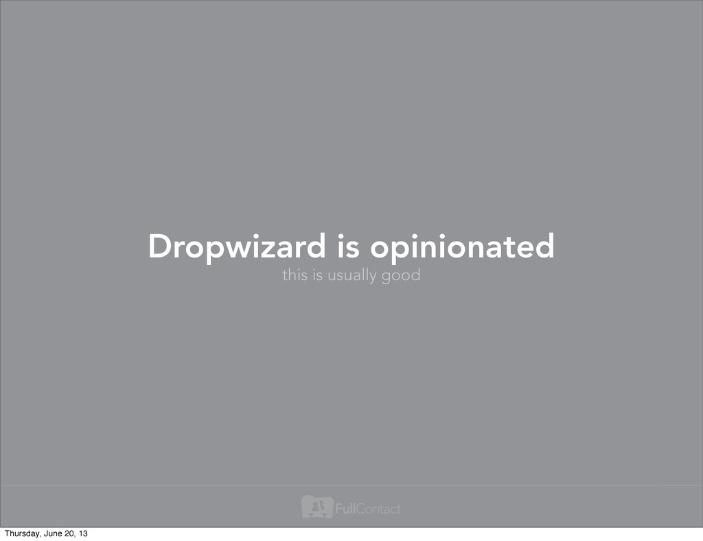 this is usually good Dropwizard is opinionated ...