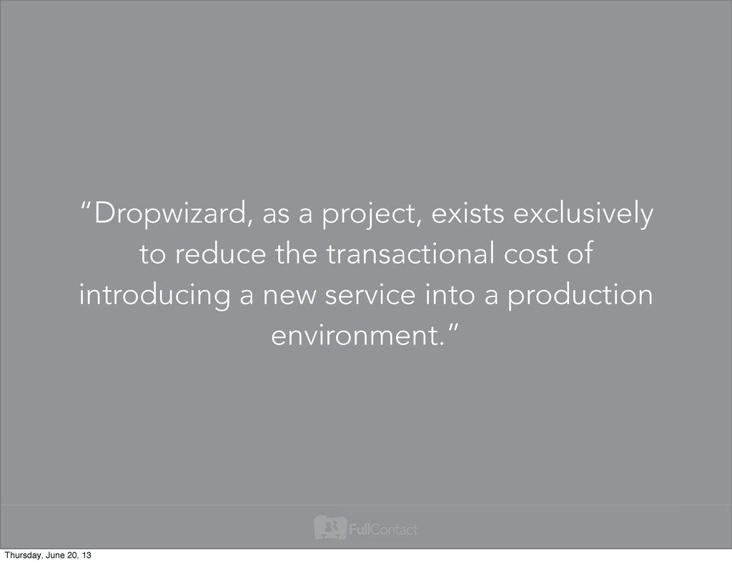 """""""Dropwizard, as a project, exists exclusively t..."""