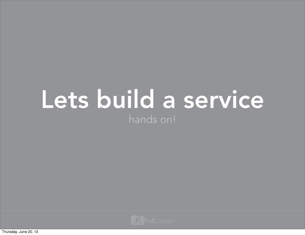 Lets build a service hands on! Thursday, June 2...