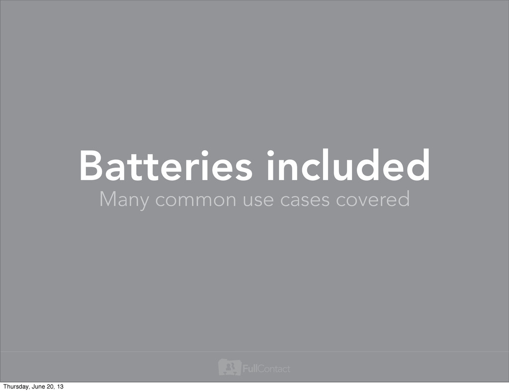 Many common use cases covered Batteries include...
