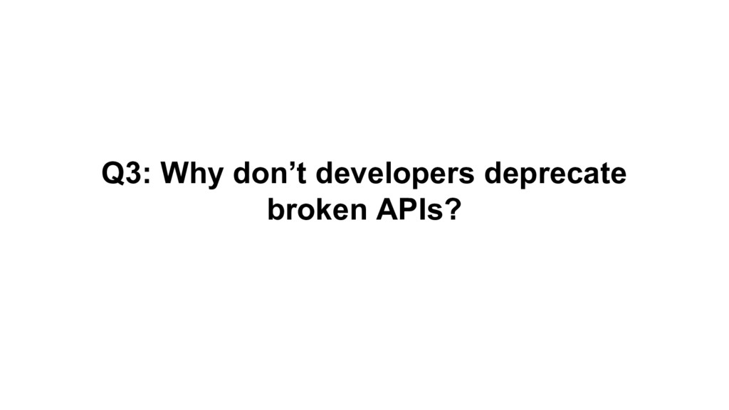 Q3: Why don't developers deprecate broken APIs?