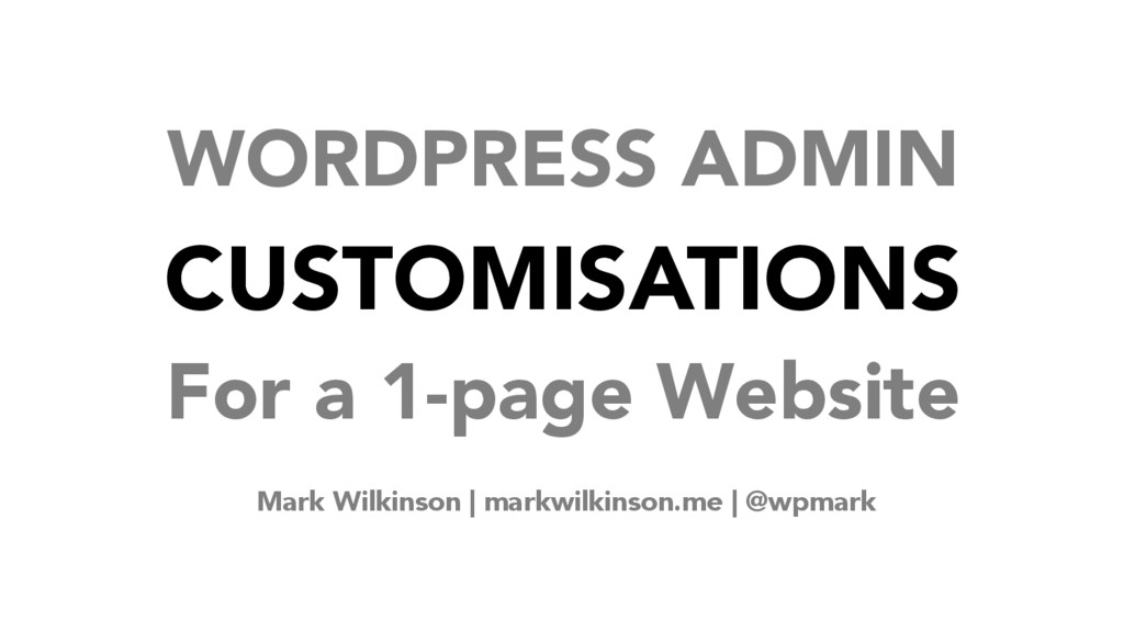 WORDPRESS ADMIN CUSTOMISATIONS For a 1-page Web...