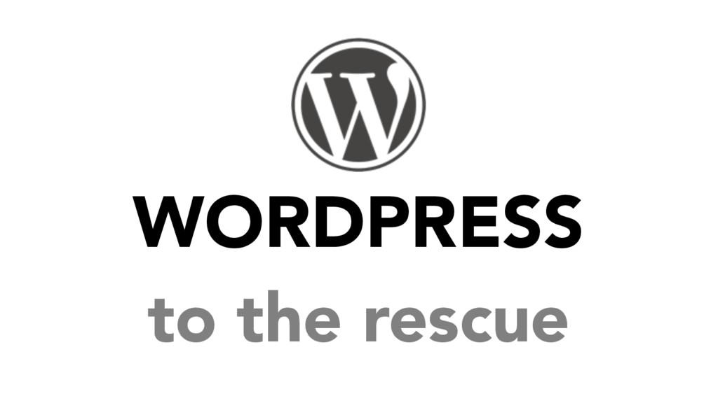 WORDPRESS to the rescue